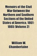 Memoirs of the Civil War Between the Northern and Southern Sections of the United States of America, 1861-1865 (Volume 2) af William W. Chamberlaine