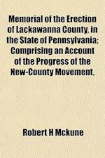 Memorial of the Erection of Lackawanna County, in the State of Pennsylvania; Comprising an Account of the Progress of the New-County Movement, af Robert H. McKune