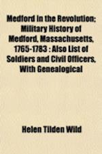 Medford in the Revolution; Military History of Medford, Massachusetts, 1765-1783 af Helen Tilden Wild