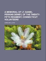 A Memorial of Lt. Daniel Perkins Dewey, of the Twenty-Fifth Regiment, Connecticut Volunteers af Caroline Lloyd