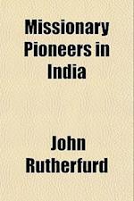 Missionary Pioneers in India af John Rutherfurd