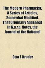 The Modern Pharmacist; A Series of Articles, Somewhat Modified, That Originally Appeared in N.A.R.D. Notes, the Journal of the National af Otto E. Bruder