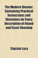 The Modern Shooter; Containing Practical Instructions and Directions for Every Description of Inland and Coast Shooting af Captain Lacy