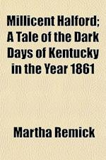 Millicent Halford; A Tale of the Dark Days of Kentucky in the Year 1861 af Martha Remick