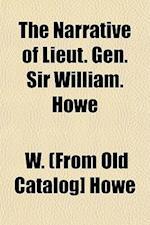 The Narrative of Lieut. Gen. Sir William. Howe af W. Howe