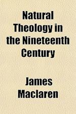 Natural Theology in the Nineteenth Century af James Maclaren