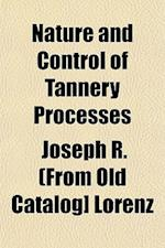 Nature and Control of Tannery Processes af Joseph R. Lorenz