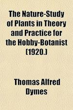 The Nature-Study of Plants in Theory and Practice for the Hobby-Botanist (1920.) af Thomas Alfred Dymes