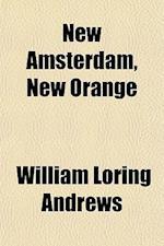 New Amsterdam, New Orange af William Loring Andrews