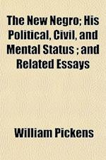 The New Negro; His Political, Civil, and Mental Status; And Related Essays af William Pickens