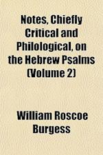Notes, Chiefly Critical and Philological, on the Hebrew Psalms (Volume 2) af William Roscoe Burgess