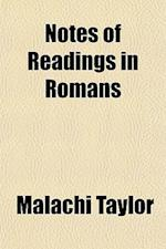 Notes of Readings in Romans af Malachi Taylor