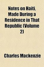 Notes on Haiti, Made During a Residence in That Republic (Volume 2)