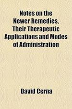 Notes on the Newer Remedies, Their Therapeutic Applications and Modes of Administration af David Cerna