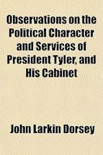 Observations on the Political Character and Services of President Tyler, and His Cabinet af John Larkin Dorsey