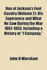 One of Jackson's Foot Cavalry (Volume 2); His Experience and What He Saw During the War 1861-1865, Including a History of