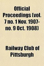 Official Proceedings (Vol. 7 No. 1 Nov. 1907-No. 9 Oct. 1908) af Railway Club of Pittsburgh