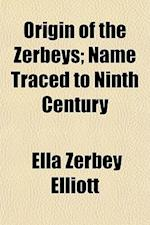 Origin of the Zerbeys; Name Traced to Ninth Century af Ella Zerbey Elliott