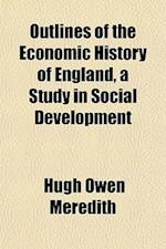 Outlines of the Economic History of England, a Study in Social Development af Hugh Owen Meredith