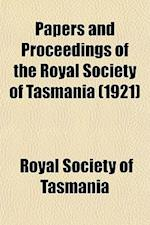 Papers and Proceedings of the Royal Society of Tasmania (1921) af Royal Society Of Tasmania