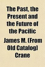 The Past, the Present and the Future of the Pacific af James M. Crane