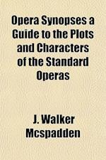 Opera Synopses a Guide to the Plots and Characters of the Standard Operas af J. Walker McSpadden