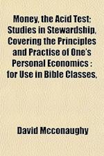 Money, the Acid Test; Studies in Stewardship, Covering the Principles and Practise of One's Personal Economics af David Mcconaughy