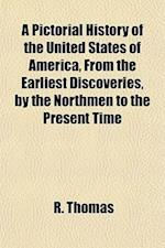 A Pictorial History of the United States of America, from the Earliest Discoveries, by the Northmen to the Present Time