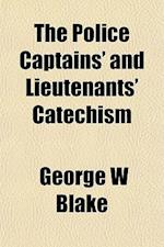The Police Captains' and Lieutenants' Catechism af George W. Blake
