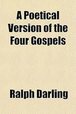 A Poetical Version of the Four Gospels af Ralph Darling