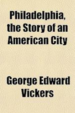Philadelphia, the Story of an American City af George Edward Vickers