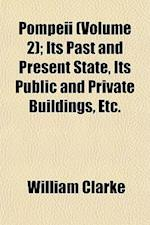 Pompeii (Volume 2); Its Past and Present State, Its Public and Private Buildings, Etc.