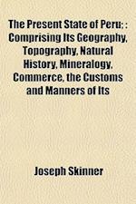 The Present State of Peru; af Joseph Skinner