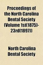Proceedings of the North Carolina Dental Society (Volume 1st(1875)-23rd(1897)) af North Carolina Dental Society