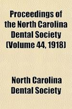 Proceedings of the North Carolina Dental Society (Volume 44, 1918) af North Carolina Dental Society