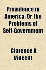 Providence in America; Or, the Problems of Self-Government af Clarence A. Vincent