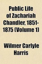 Public Life of Zachariah Chandler, 1851-1875 (Volume 1) af Wilmer Carlyle Harris