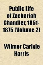 Public Life of Zachariah Chandler, 1851-1875 (Volume 2) af Wilmer Carlyle Harris
