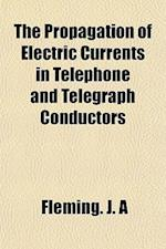 The Propagation of Electric Currents in Telephone and Telegraph Conductors af Fleming J. A, J. A. Fleming