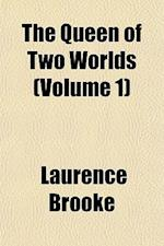 The Queen of Two Worlds (Volume 1) af Laurence Brooke