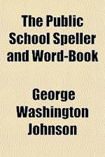 The Public School Speller and Word-Book af George Washington Johnson