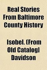 Real Stories from Baltimore County History af Isobel Davidson