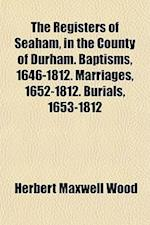 The Registers of Seaham, in the County of Durham. Baptisms, 1646-1812. Marriages, 1652-1812. Burials, 1653-1812 af Herbert Maxwell Wood