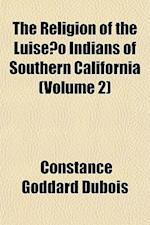The Religion of the Luiseno Indians of Southern California (Volume 2) af Constance Goddard DuBois