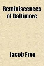 Reminiscences of Baltimore af Jacob Frey
