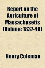 Report on the Agriculture of Massachusetts (Volume 1837-40) af Henry Coleman
