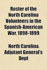 Roster of the North Carolina Volunteers in the Spanish-American War, 1898-1899 af North Carolina Adjutant General's Dept