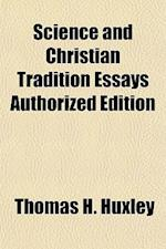 Science and Christian Tradition Essays Authorized Edition af Thomas H. Huxley