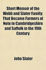 Short Memoir of the Webb and Slater Family; That Became Farmers of Note in Cambridgeshire and Suffolk in the 19th Century af John Slater