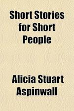 Short Stories for Short People af Alicia Stuart Aspinwall